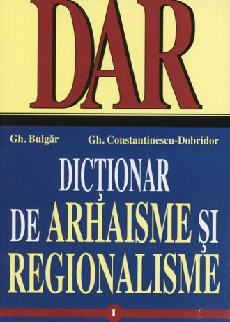 dictionar de arhaisme si reg, vol. 1